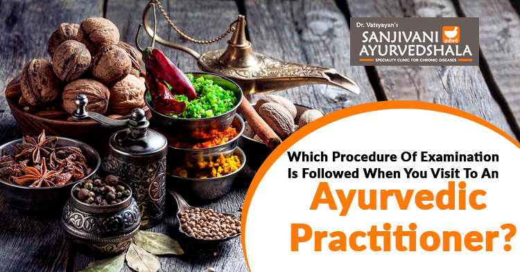 Which-procedure-of-examination-is-followed-when-you-visit-to-an-Ayurvedic-Practitioner