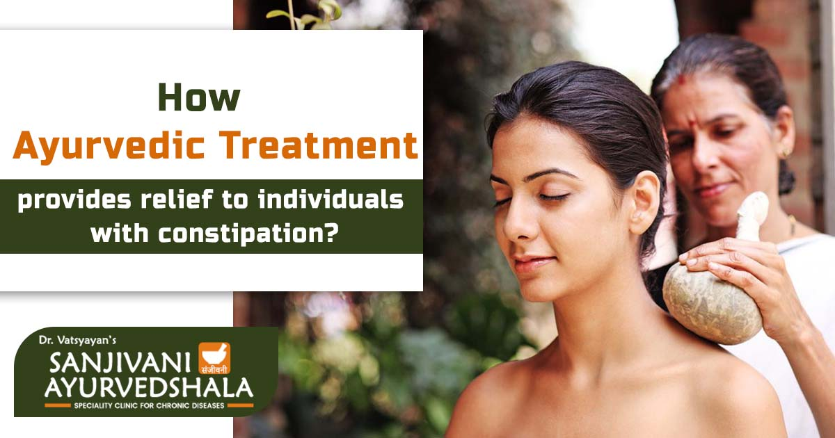 How ayurvedic treatment provides relief to individuals with constipation?