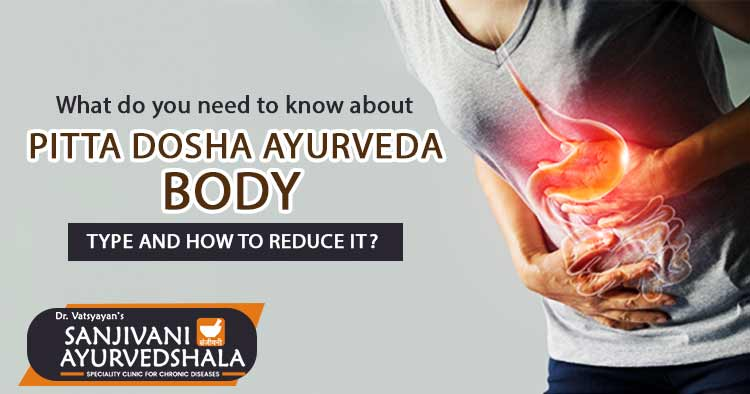 What do you need to know about Pitta dosha Ayurveda body type and how to reduce it?