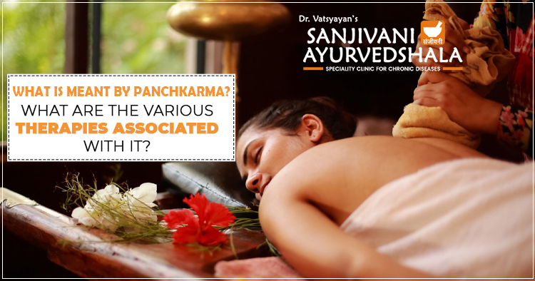 What is meant by Panchkarma? What are the various therapies associated with it?
