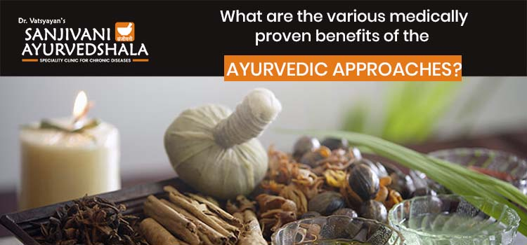 What are the various medically proven benefits of the ayurvedic approaches