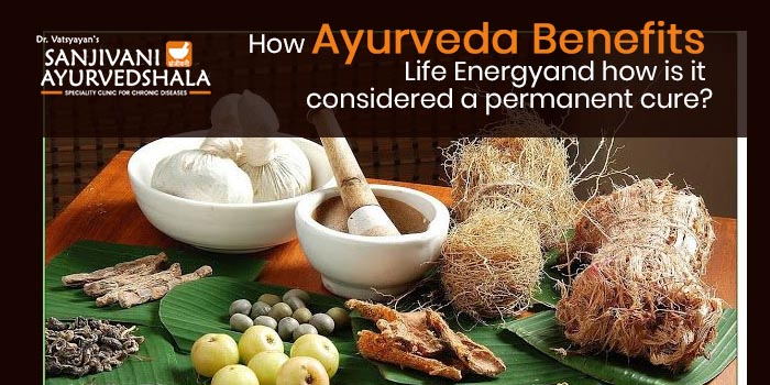 How Ayurveda benefits life energy and how is it considered a permanent cure