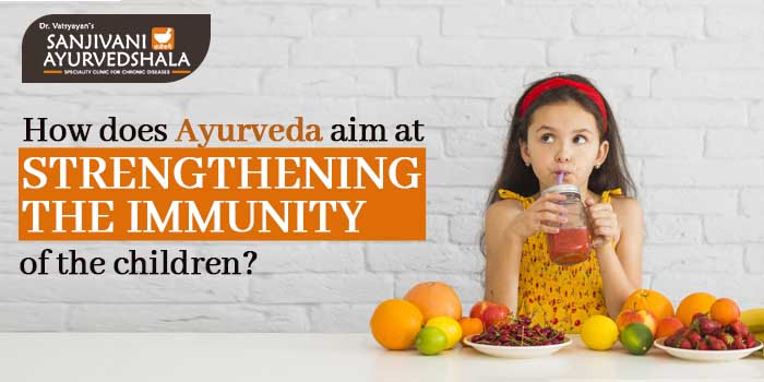 How does Ayurveda aim at strengthening the immunity of the children?