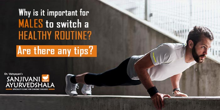 Why is it important for males to switch to a healthy routine? Are there any tips?