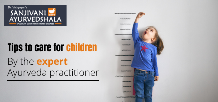 Tips to care for children - By the expert Ayurveda practitioner