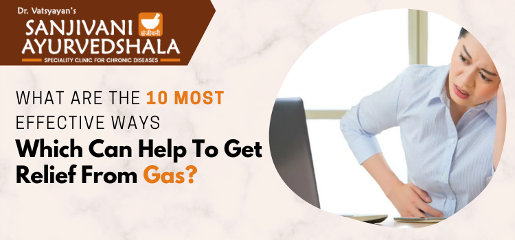 What are the 10 most effective ways which can help to get relief from gas?