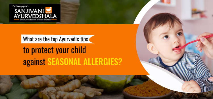 What are the top Ayurvedic tips to protect your child against seasonal allergies?