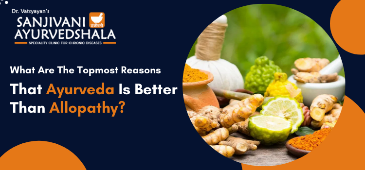 What are the topmost reasons that Ayurveda is better than allopathy?