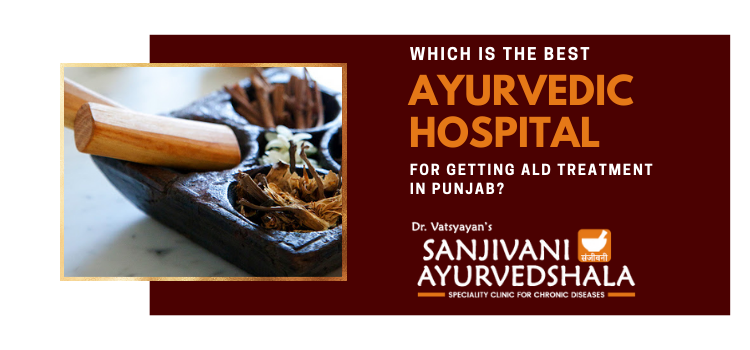 Which is the best Ayurvedic hospital for getting ALD treatment in Punjab?